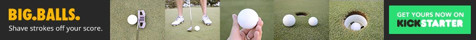 Big.Balls. | The Biggest way to Take Strokes off Your Score
