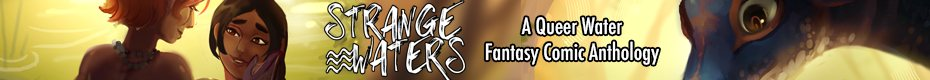 STRANGE WATERS: a Queer Fantasy Comic Anthology - RELAUNCH!